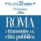 ROMA. Il tramonto della città pubblica